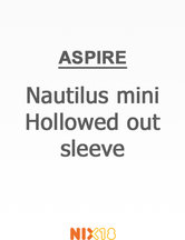 Aspire Nautilus mini hollowed out..